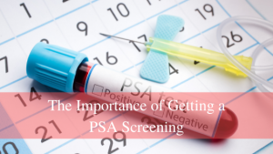The Importance of Getting a PSA Screening