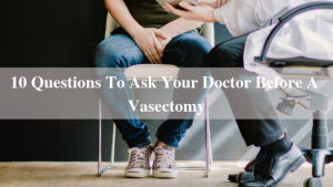 questions to ask your doctor before a vasectomy