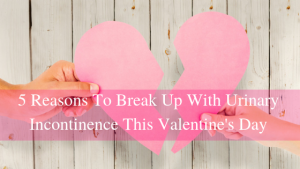 hands breaking heart apart- 5 reasons to break up with urinary incontinence